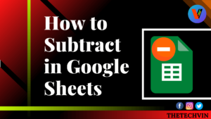 How to Subtract in Google Sheets